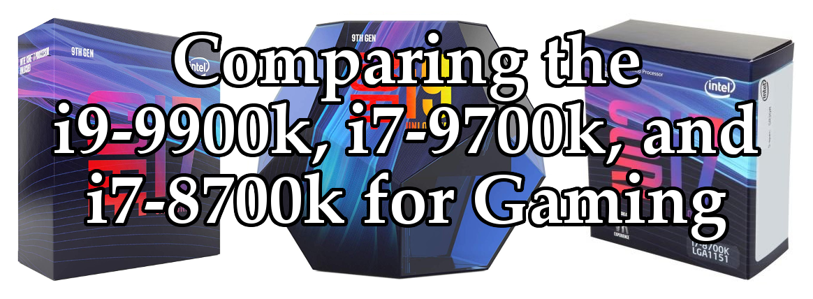 Comparing the i9-9900k, i7-9700k, and i7-8700k: Which Should