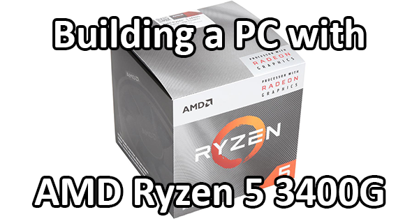 Building A Pc With The Amd Ryzen 5 3400g Logical Increments Blog