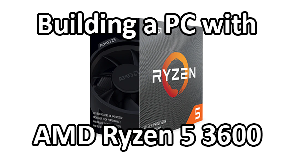 Building A Pc With The Amd Ryzen 5 3600 Logical Increments Blog
