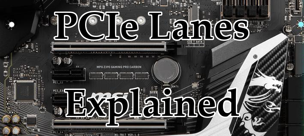 PCIe Lanes Explained